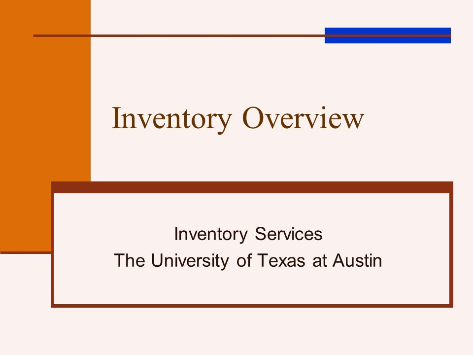 Inventory Overview Inventory Services The University of Texas at Austin