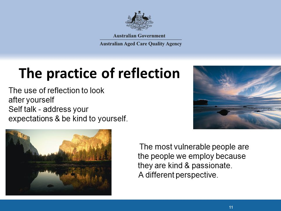 The use of reflection to look after yourself Self talk - address your expectations & be kind to yourself.