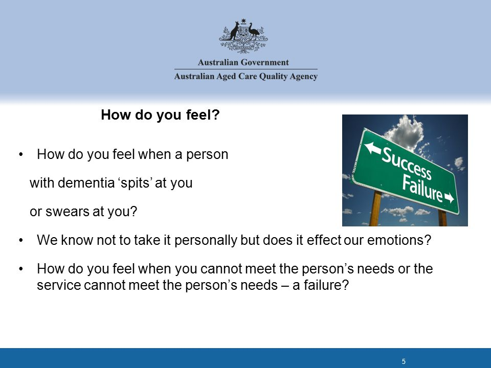 How do you feel. How do you feel when a person with dementia 'spits' at you or swears at you.
