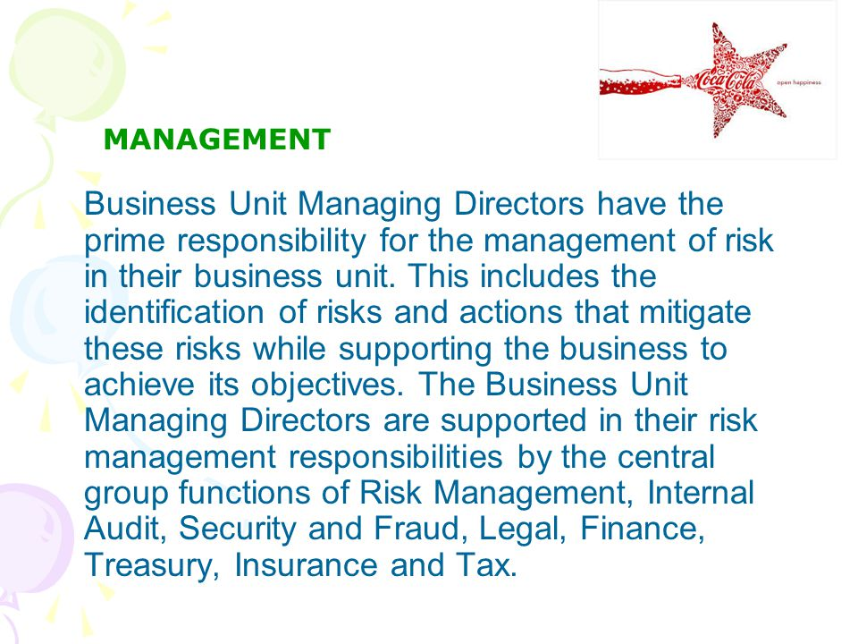 MANAGEMENT Business Unit Managing Directors have the prime responsibility for the management of risk in their business unit.