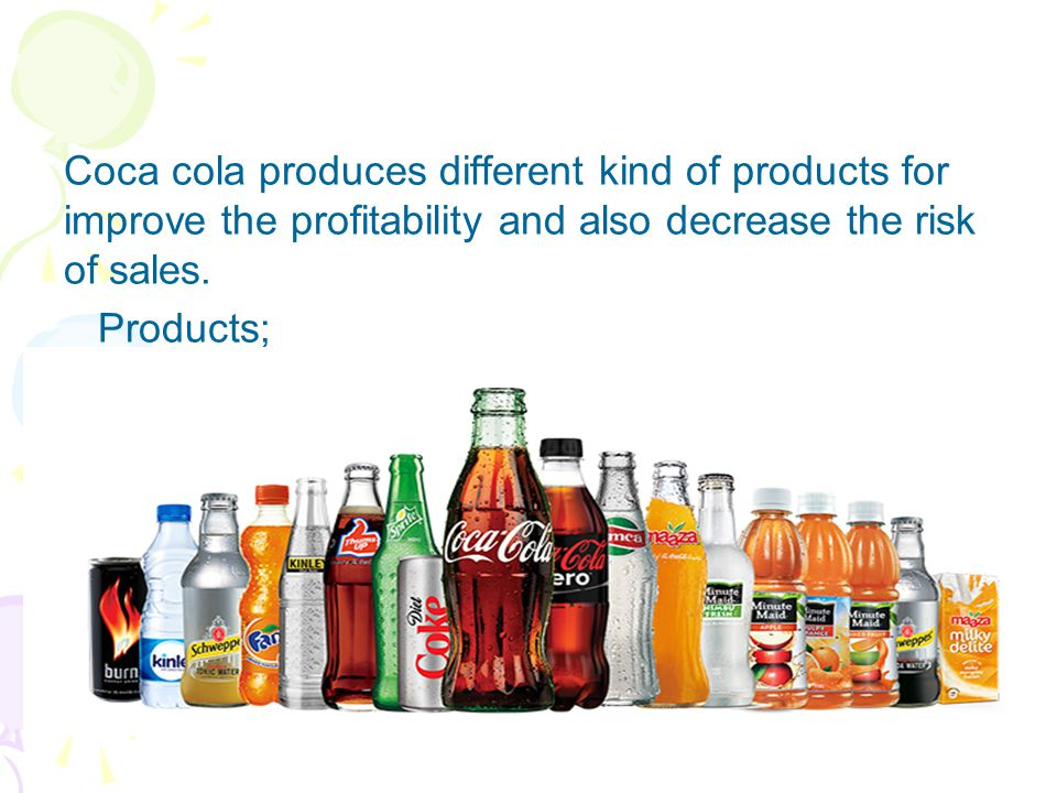 Coca cola produces different kind of products for improve the profitability and also decrease the risk of sales.