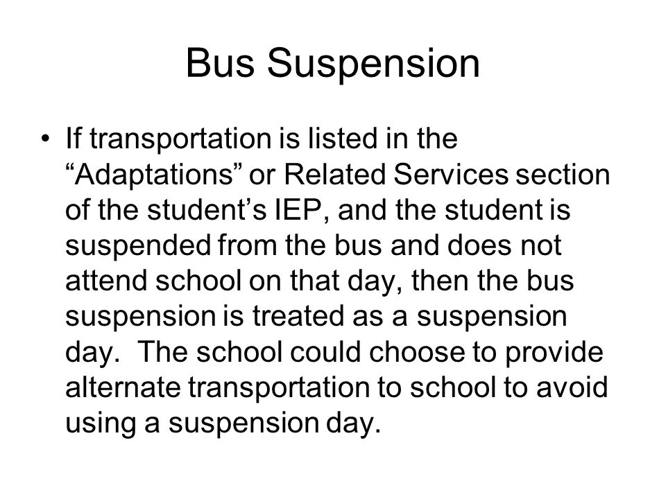 In-School Suspension In-school suspension is not considered a removal as long as the student is afforded the opportunity to: Make progress in the general curriculum Get the services specified on the IEP Have access to non-disabled students according to the previous instructional arrangement