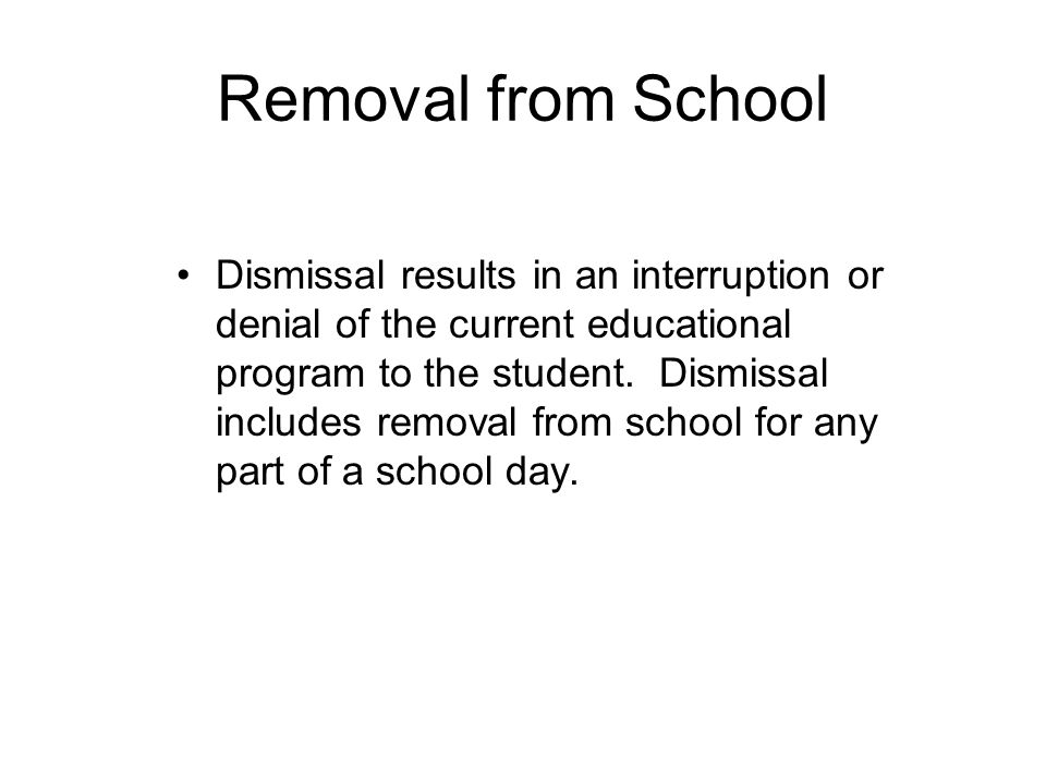 Removal from School Removal of a student from school can occur in two ways: Suspension Dismissal
