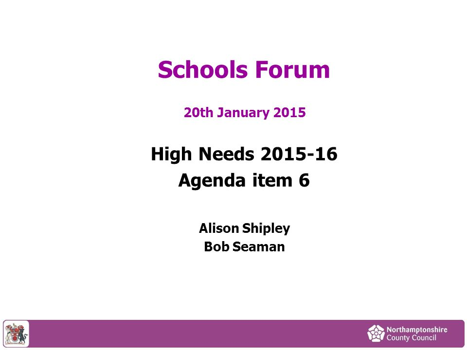 20th January 2015 High Needs Agenda item 6 Alison Shipley Bob Seaman Schools Forum
