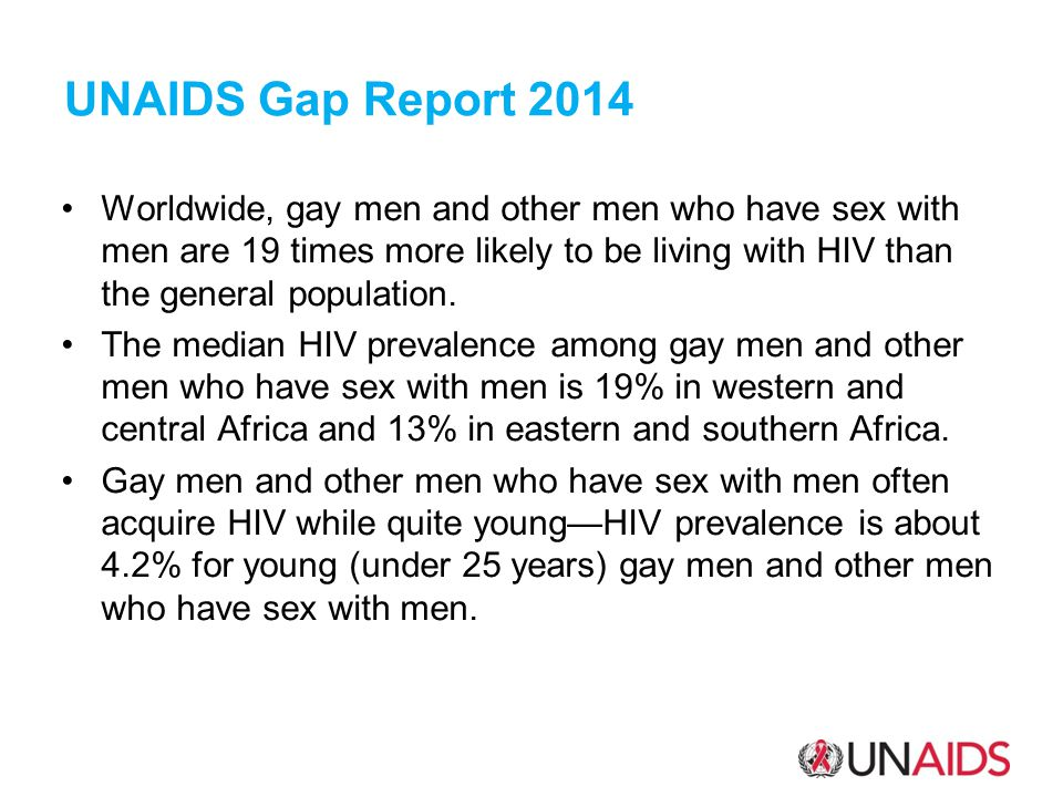 Worldwide, gay men and other men who have sex with men are 19 times more likely to be living with HIV than the general population.