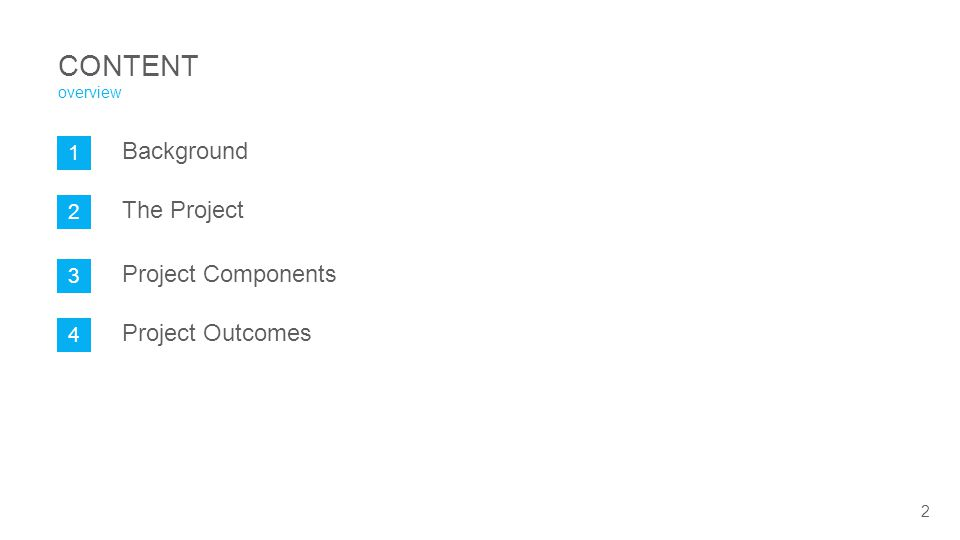 1 Background 2 The Project 3 Project Components 4 Project Outcomes CONTENT overview 2