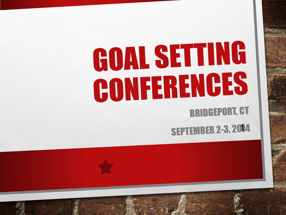 GOAL SETTING CONFERENCES BRIDGEPORT, CT SEPTEMBER 2-3,