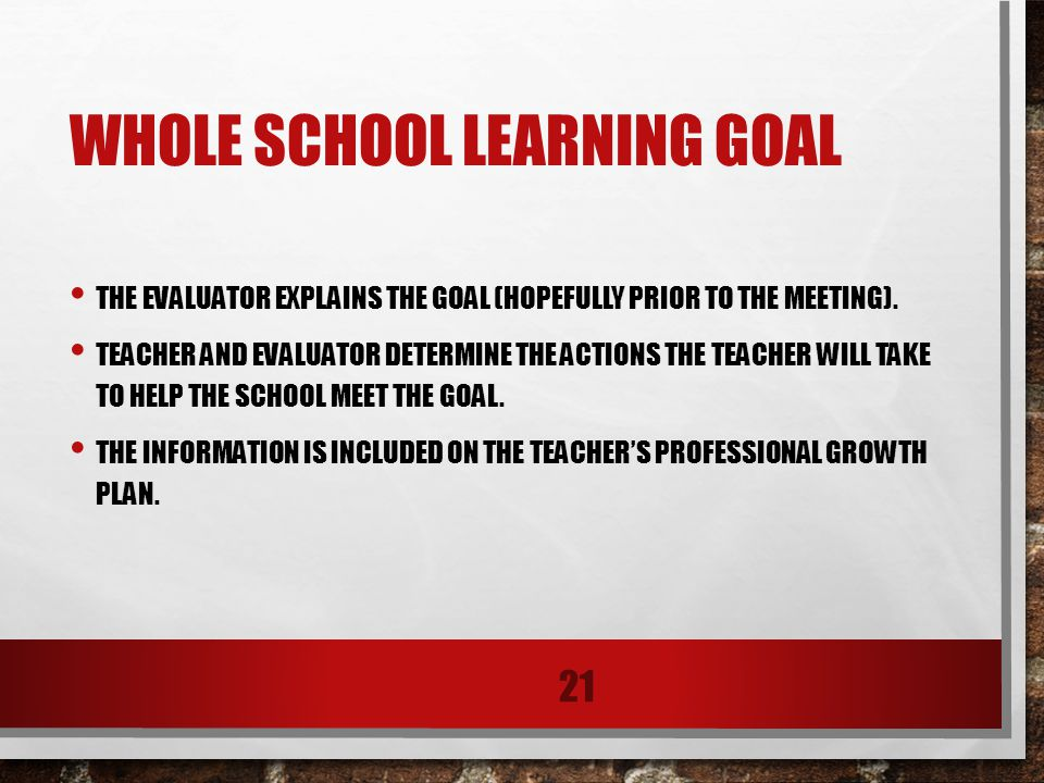 WHOLE SCHOOL LEARNING GOAL THE EVALUATOR EXPLAINS THE GOAL (HOPEFULLY PRIOR TO THE MEETING).