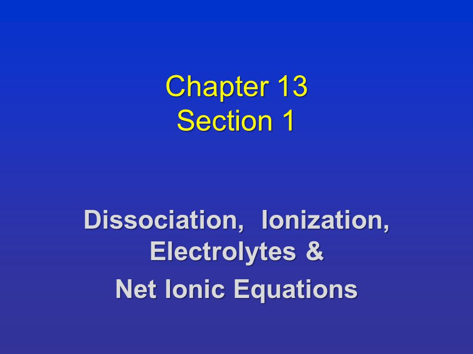 Chapter 13 Section 1 Dissociation Ionization Electrolytes. 1 Chapter 13 Section Dissociation Ionization Electrolytes Ionic Equations. Worksheet. Worksheet Writing Ionic Equations At Clickcart.co
