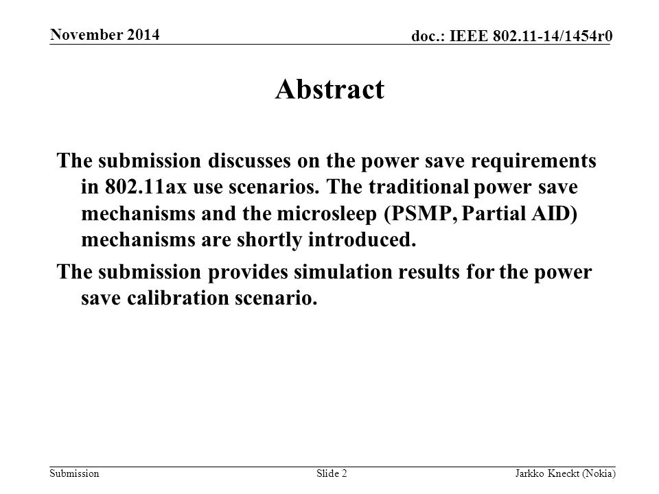 Submission doc.: IEEE /1454r0 November 2014 Jarkko Kneckt (Nokia)Slide 2 Abstract The submission discusses on the power save requirements in ax use scenarios.