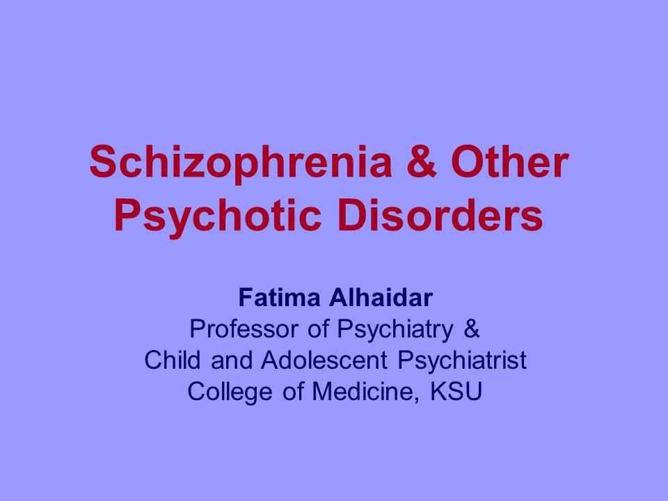 Schizophrenia & Other Psychotic Disorders Fatima Alhaidar