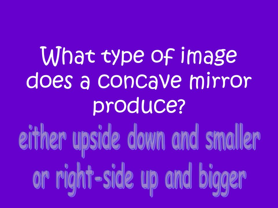 What type of image does a concave mirror produce