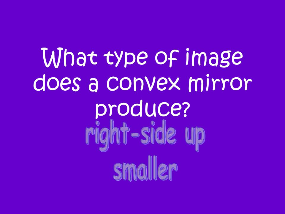 What type of image does a convex mirror produce