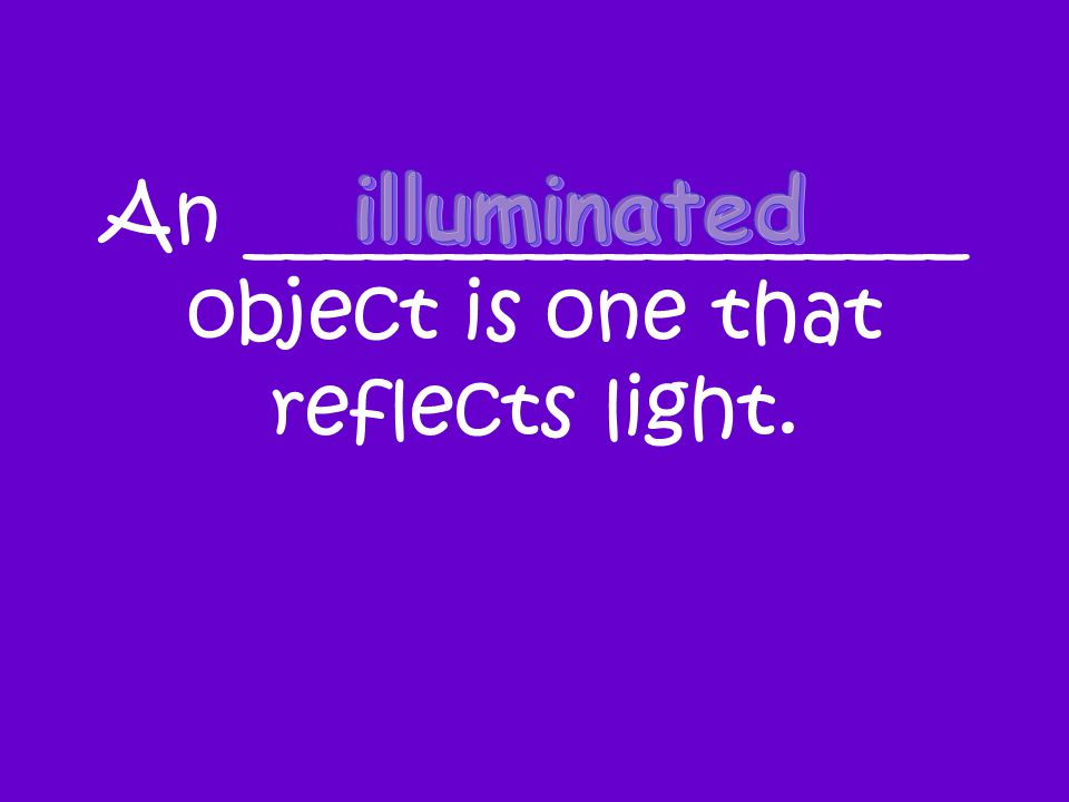 An __________________ object is one that reflects light.