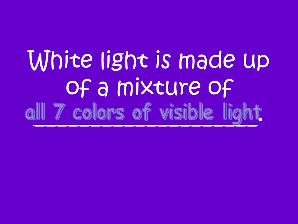 White light is made up of a mixture of ____________________.