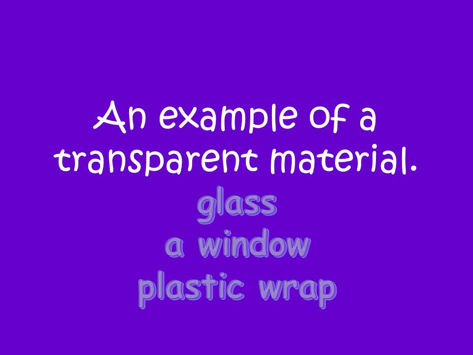 An example of a transparent material.