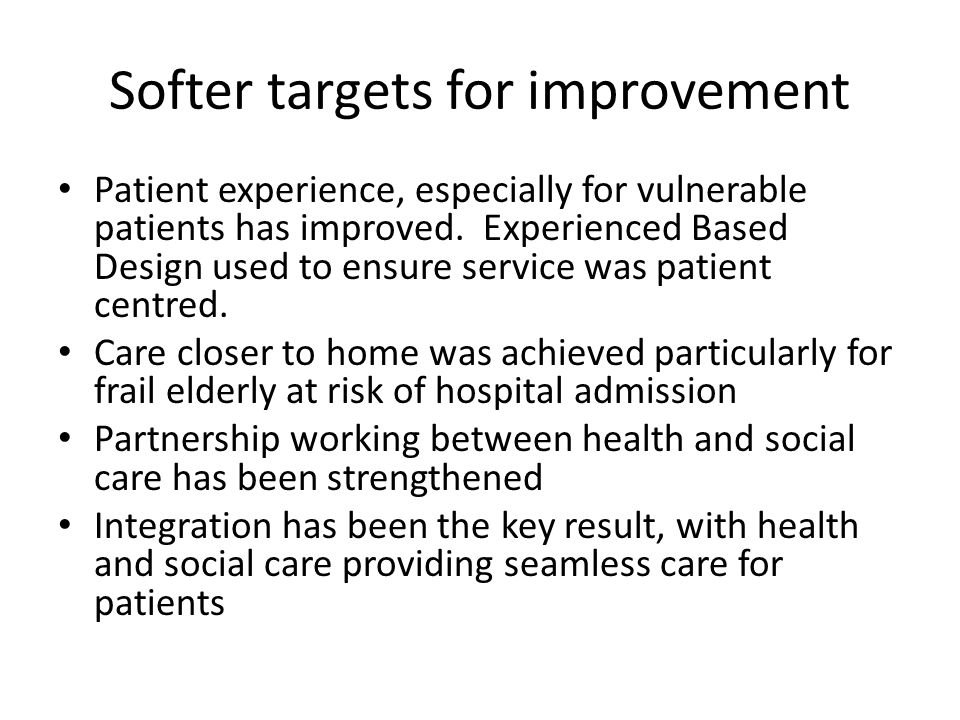 Softer targets for improvement Patient experience, especially for vulnerable patients has improved.