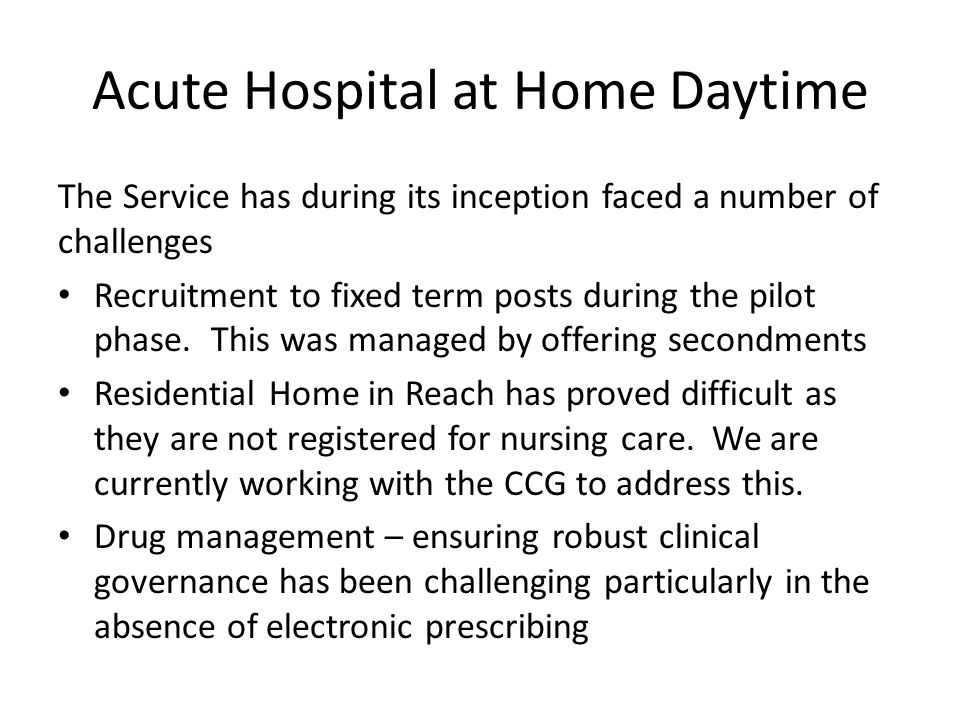 Acute Hospital at Home Daytime The Service has during its inception faced a number of challenges Recruitment to fixed term posts during the pilot phase.