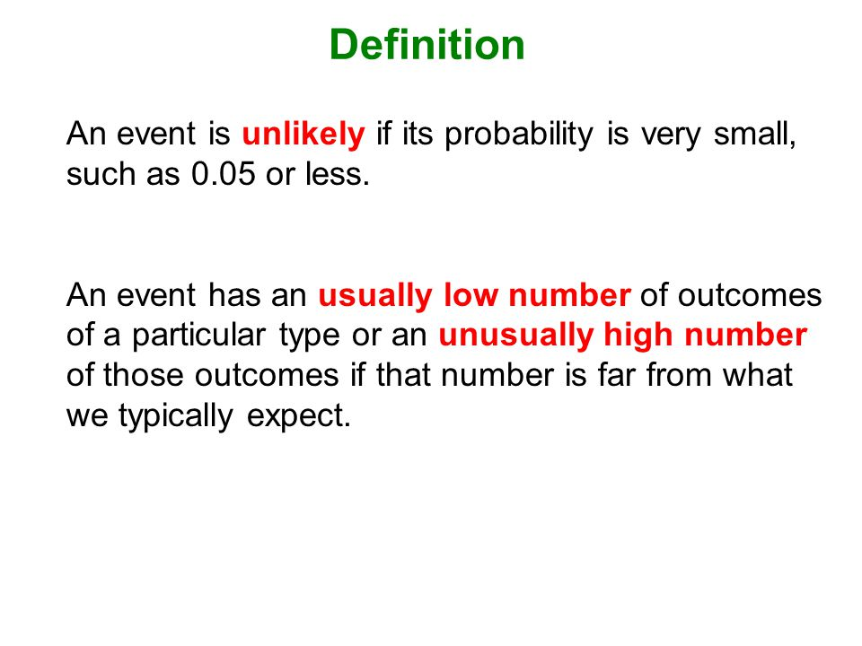 Definition An event is unlikely if its probability is very small, such as 0.05 or less.