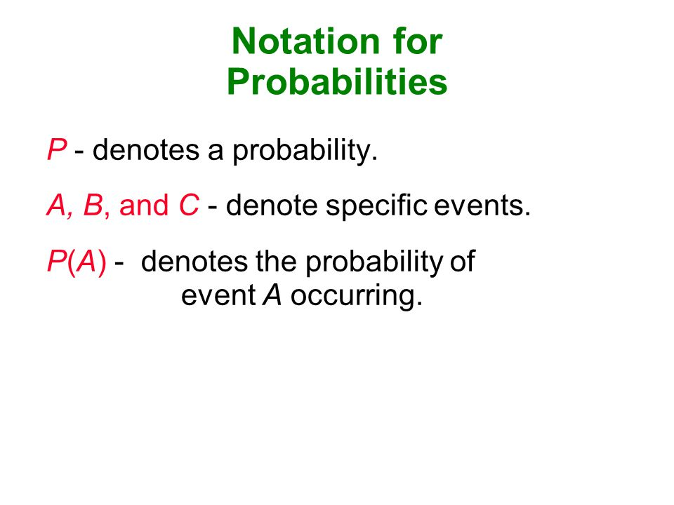 Notation for Probabilities P - denotes a probability.