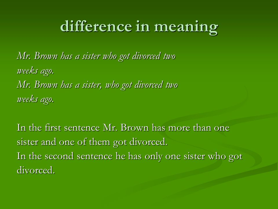 difference in meaning Mr. Brown has a sister who got divorced two weeks ago.
