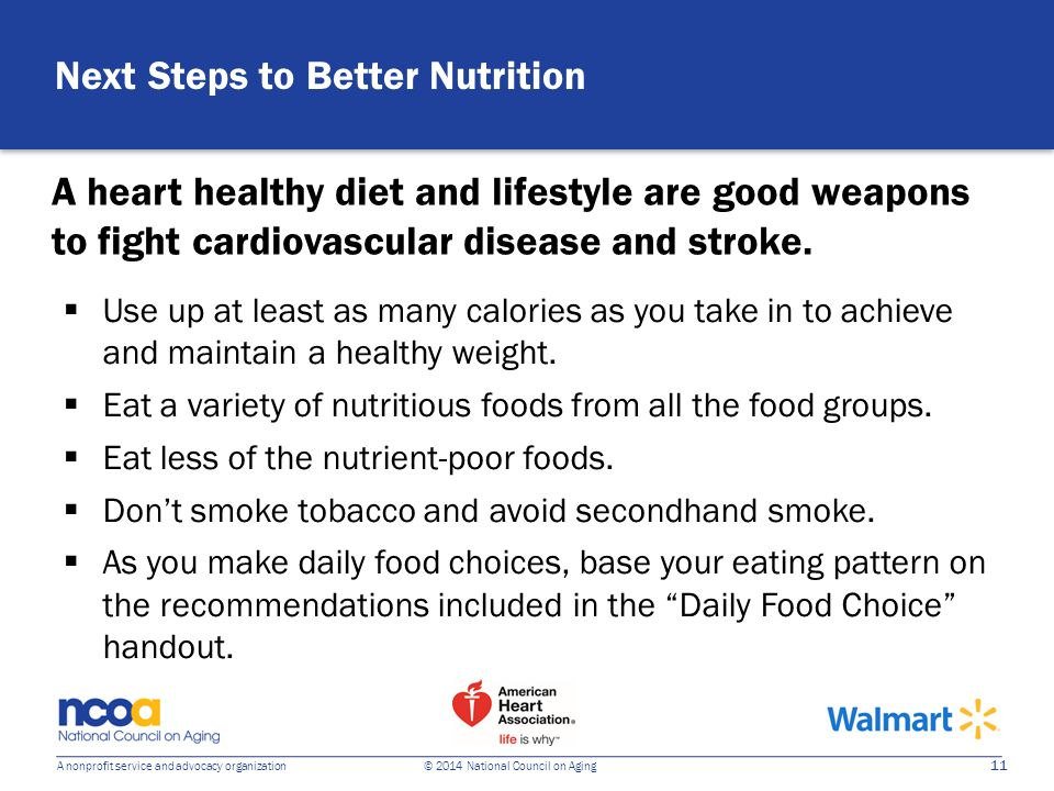 11 A nonprofit service and advocacy organization © 2014 National Council on Aging A heart healthy diet and lifestyle are good weapons to fight cardiovascular disease and stroke.