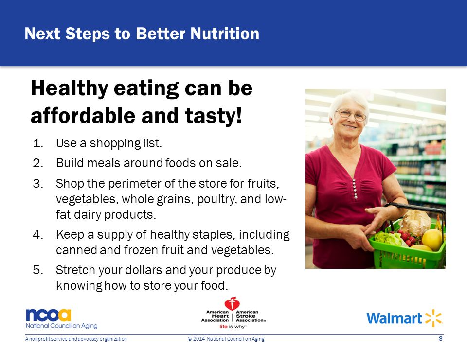 8 A nonprofit service and advocacy organization © 2014 National Council on Aging Healthy eating can be affordable and tasty.