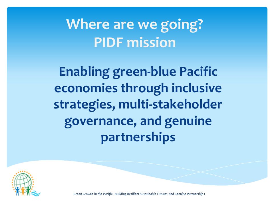 Green Growth in the Pacific: Building Resilient Sustainable Futures and Genuine Partnerships Where are we going.