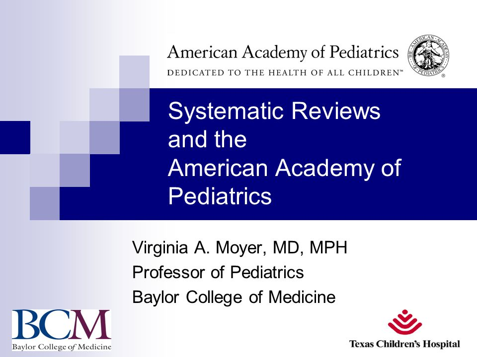 Systematic Reviews and the American Academy of Pediatrics Virginia A.