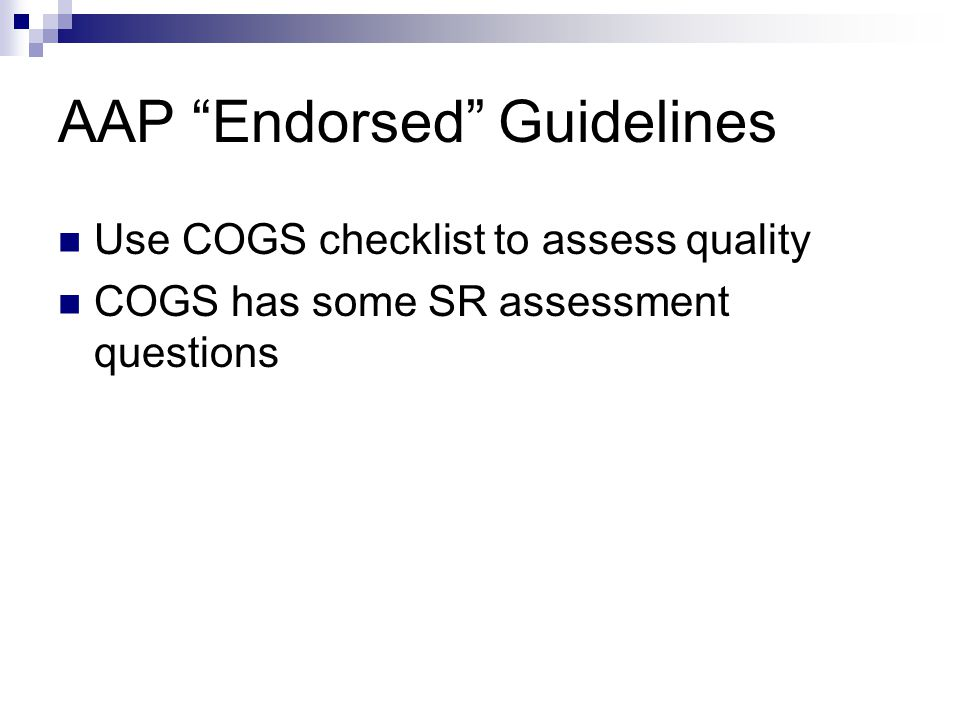 AAP Endorsed Guidelines Use COGS checklist to assess quality COGS has some SR assessment questions