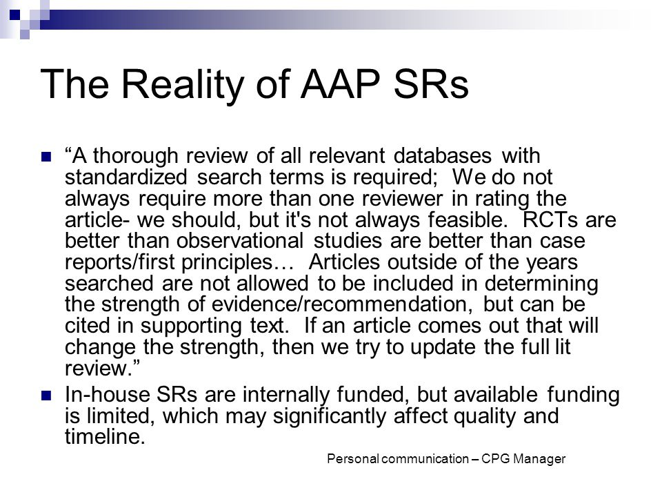 The Reality of AAP SRs A thorough review of all relevant databases with standardized search terms is required; We do not always require more than one reviewer in rating the article- we should, but it s not always feasible.