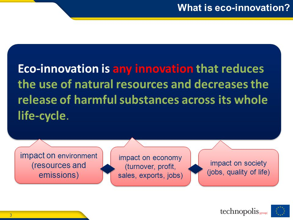 3 Eco-innovation is any innovation that reduces the use of natural resources and decreases the release of harmful substances across its whole life-cycle.