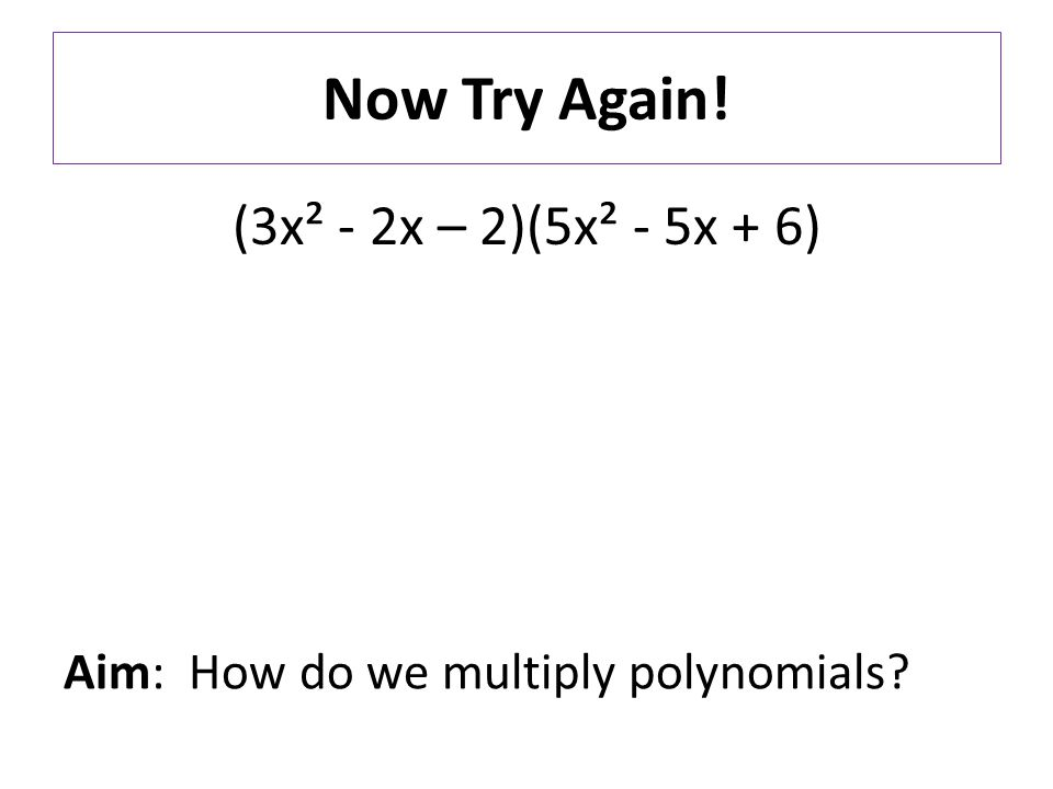 Aim How Do We Multiply Polynomials Do Now Multiply A3x 2