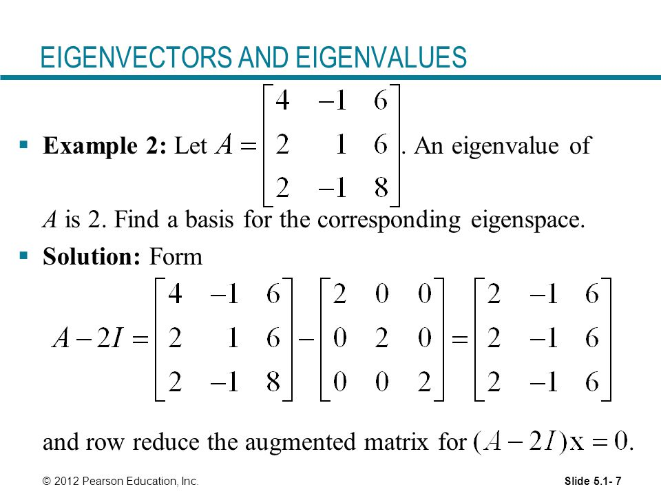 Slide © 2012 Pearson Education, Inc. EIGENVECTORS AND EIGENVALUES  Example 2: Let.
