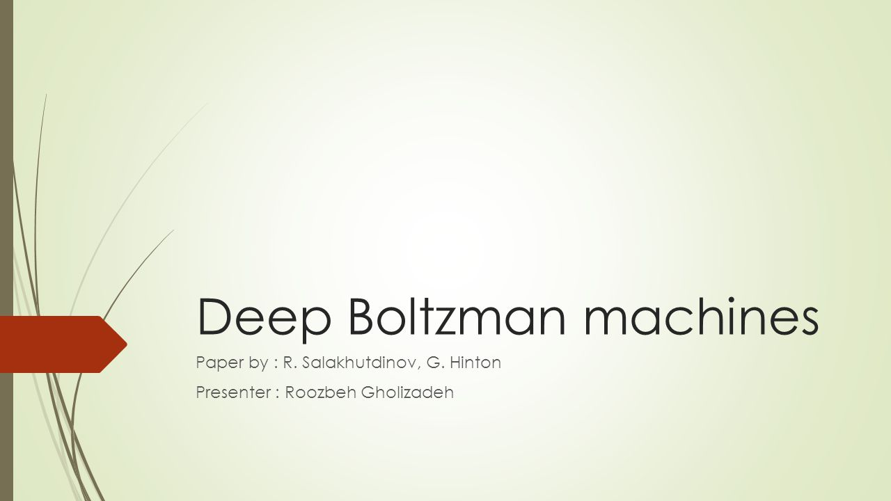 Deep Boltzman machines Paper by : R. Salakhutdinov, G. Hinton Presenter : Roozbeh Gholizadeh
