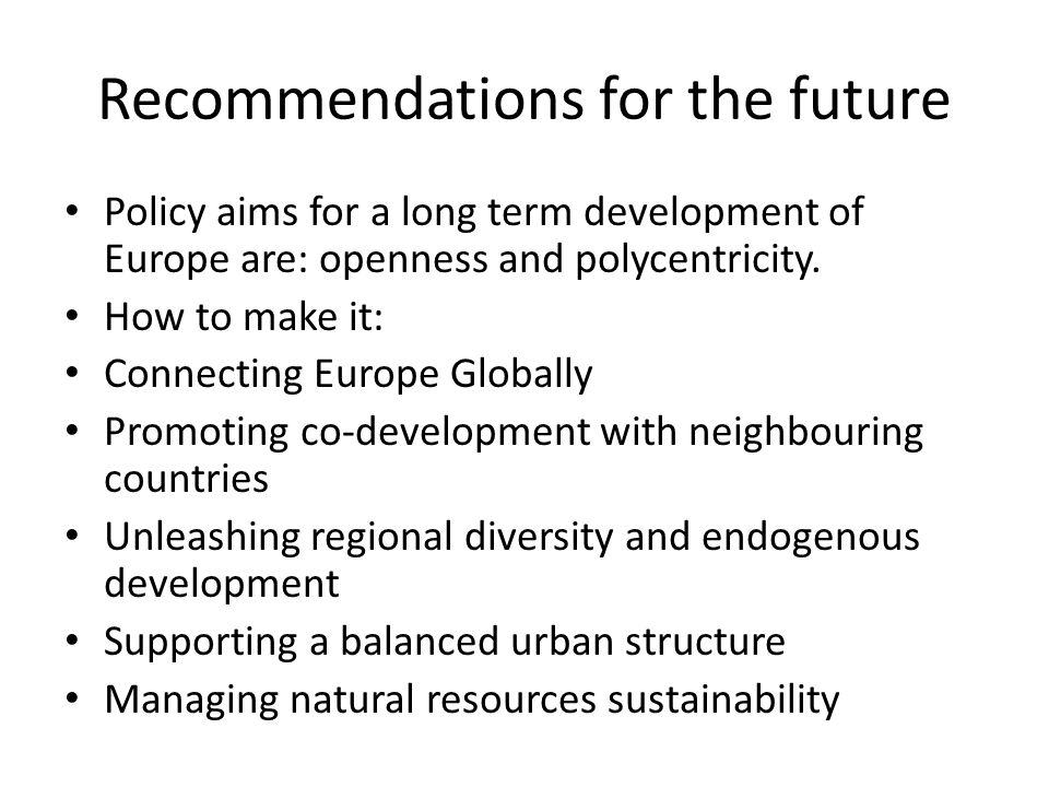 Recommendations for the future Policy aims for a long term development of Europe are: openness and polycentricity.