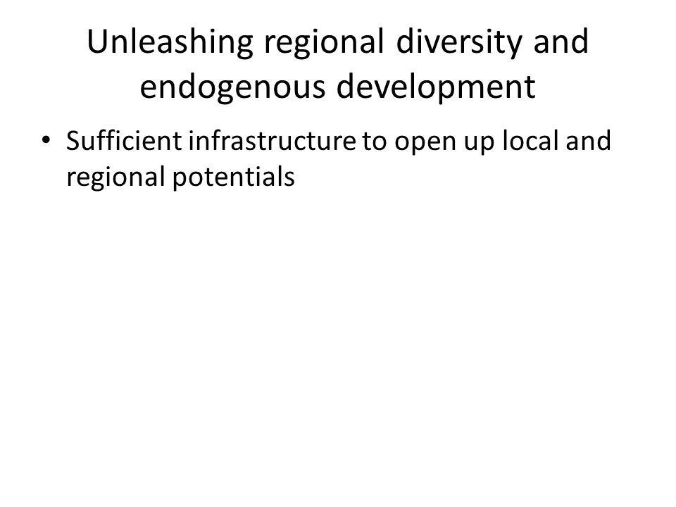 Unleashing regional diversity and endogenous development Sufficient infrastructure to open up local and regional potentials