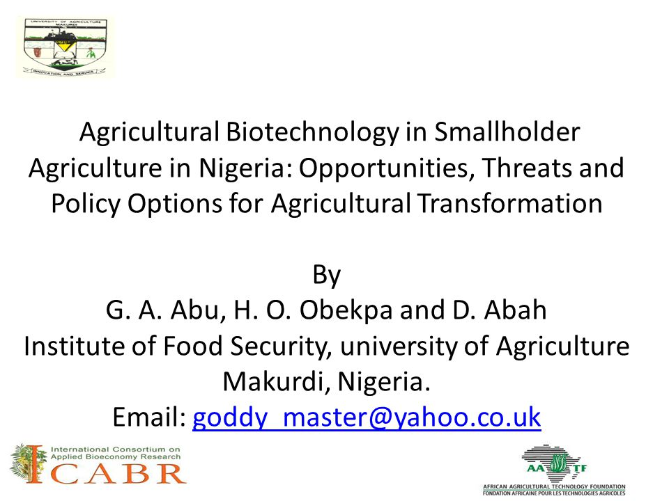 Agricultural Biotechnology in Smallholder Agriculture in Nigeria: Opportunities, Threats and Policy Options for Agricultural Transformation By G.