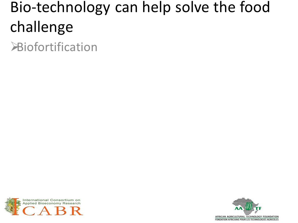 Bio-technology can help solve the food challenge  Biofortification