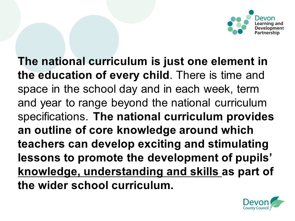 The national curriculum is just one element in the education of every child.