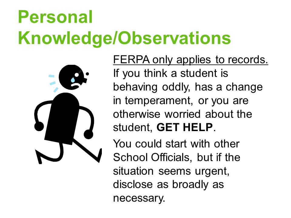 Personal Knowledge/Observations FERPA only applies to records.