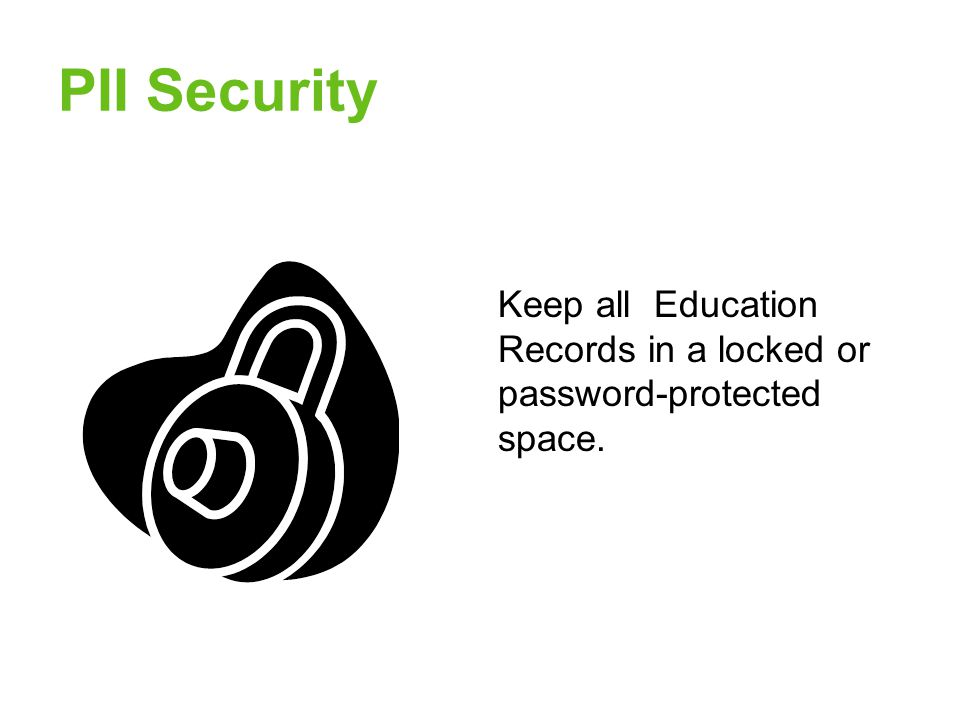 PII Security Keep all Education Records in a locked or password-protected space.
