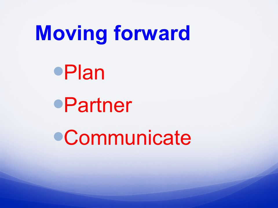 Moving forward Plan Partner Communicate