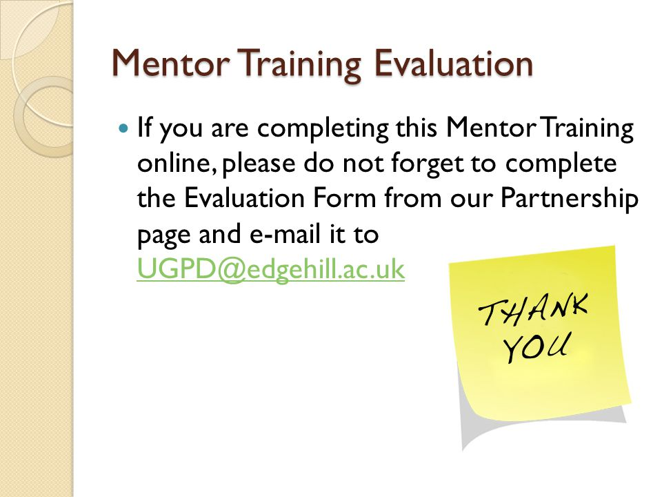 Mentor Training Evaluation If you are completing this Mentor Training online, please do not forget to complete the Evaluation Form from our Partnership page and  it to