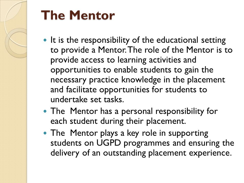 The Mentor It is the responsibility of the educational setting to provide a Mentor.