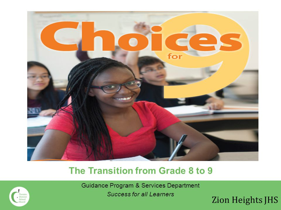 The Transition from Grade 8 to 9 Guidance Program & Services Department Success for all Learners Zion Heights JHS