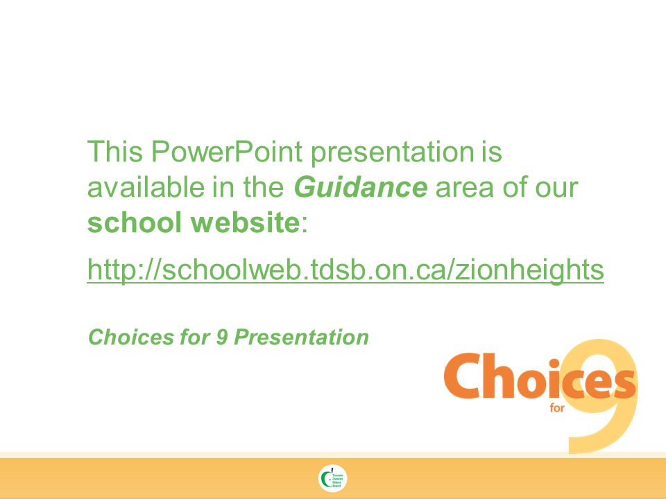 This PowerPoint presentation is available in the Guidance area of our school website:   Choices for 9 Presentation