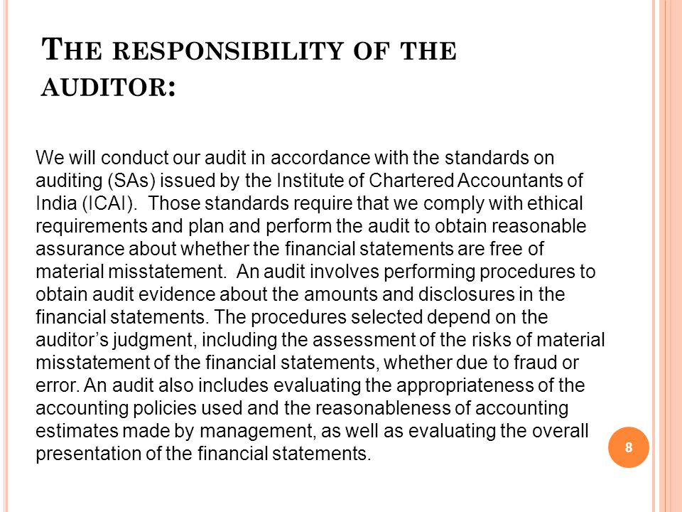 T HE RESPONSIBILITY OF THE AUDITOR : 8 We will conduct our audit in accordance with the standards on auditing (SAs) issued by the Institute of Chartered Accountants of India (ICAI).