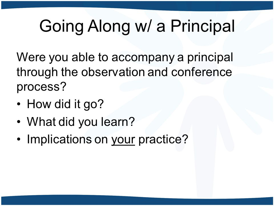 Going Along w/ a Principal Were you able to accompany a principal through the observation and conference process.