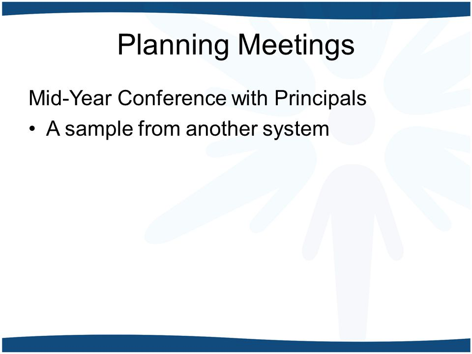 Planning Meetings Mid-Year Conference with Principals A sample from another system